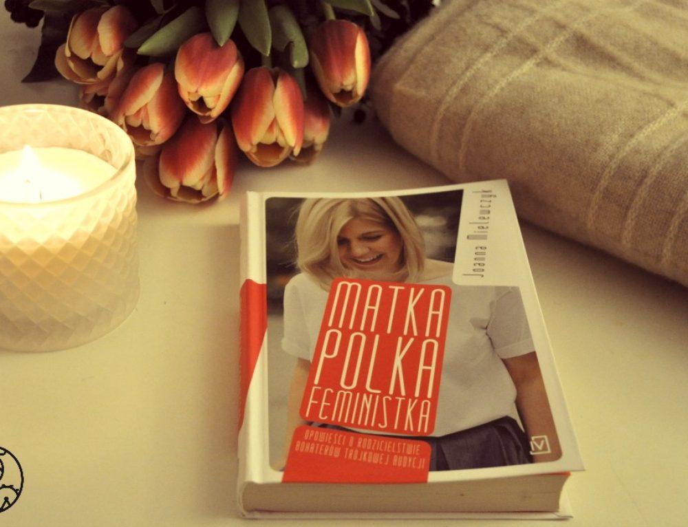"""Polki w Monachium: Joanna Mielewczyk i jej książka """"Matka Polka Feministka"""""""
